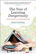 The Year of Learning Dangerously: Adventures in Homeschooling Cover