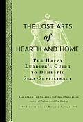 The Lost Arts of Hearth and Home: The Happy Luddite's Guide to Self-Sufficiency