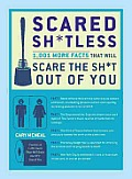 Scared Shitless 1001 More Facts That Will Scare the Shit Out of You