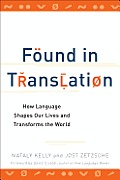 Found in Translation How Language Shapes Our Lives & Transforms the World