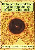 Biological Degradation & Bioremediation of Toxic Chemicals
