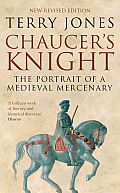 Chaucer's Knight: The Portrait Of A Medieval Mercenary by Terry Jones
