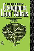 The Equilibrium Economics of Leon Walras