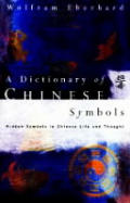 A Dictionary Of Chinese Symbols by Wolfram Eberhard