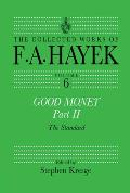 Good Money, Part Two: The Collected Works of F.A. Hayek