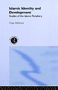 Islamic Identity and Development: Studies of the Islamic Periphery