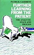 Further Learning from the Patient The Analytic Space & Process