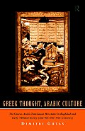 Greek Thought Arab Culture The Graeco Arabic Translation Movement in Baghdad & Early Abbasid Society 2nd 4th 8th 10th Centuries