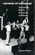 Systems of Rehearsal: Stanislavsky, Brecht, Grotowski and Peter Brook