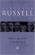 Why I Am Not A Christian & Other Essays