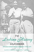 The Lesbian History Sourcebook: Love and Sex Between Women in Britain from 1870 to 1970