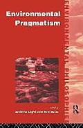 Environmental Pragmatism (Environmental Philosophies Series) Cover