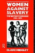 Women Against Slavery: The British Campaigns, 1780-1870