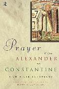 Prayer from Alexander to Constantine: A Critical Anthology