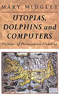 Utopias, Dolphins and Computers: Problems in Philosophical Plumbing