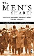 The Men's Share?: Masculinities, Male Support and Women's Suffrage in Britain, 1890-1920
