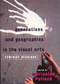 Generations & Geographies in the Visual Arts Feminist Readings