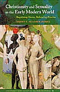 Christianity & Sexuality in the Early Modern World Regulating Desire Reforming Practice