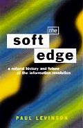 Soft Edge A Natural History & Future of the Information Revolution