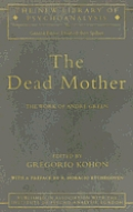 New Library of Psychoanalysis #36: The Dead Mother: The Work of Andre Green