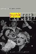 Punk Rock: So What?: The Cultural Legacy of Punk