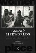 Women's Lifeworlds: Women's Narratives on Shaping Their Realities (International Studies of Women and Place)