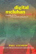 Digital Mcluhan : a Guide To the Information Millennium (99 Edition)