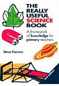 The Really Useful Science Book: A Framework of Knowledge for Primary Teachers (Really Useful)