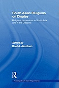South Asian Religions on Display: Religious Processions in South Asia and in the Diaspora