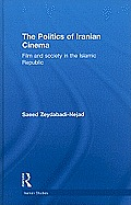 The Politics of Iranian Cinema: Films and Society in the Islamic Republic