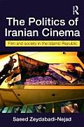 The Politics of Iranian Cinema: Films and Society in the Islamic Republic Cover