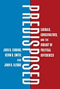 Predisposed Liberals Conservatives & the Biology of Political Differences