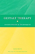 Gestalt Therapy: 100 Key Points and Techniques