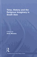 Time, History and the Religious Imaginary in South Asia (Routledge South Asian Religion)