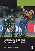 Twenty20 and the Future of Cricket (Sport in the Global Society Contemporary Perspectives) Cover