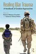 Healing War Trauma: A Handbook of Creative Approaches (Routledge Psychosocial Stress)