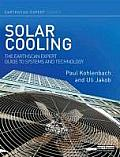 Solar Cooling: The Earthscan Expert Guide to Solar Cooling Systems (Earthscan Expert)