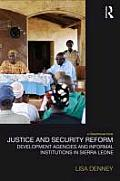 Justice and Security Reform: Development Agencies and Informal Institutions in Sierra Leone (Law, Development and Globalization)