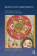 Bhakti and Embodiment: Fashioning Divine Bodies and Devotional Bodies in Krsna Bhakti (Routledge Hindu Studies)
