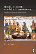 Re-Figuring the Ramayana as Theology: A History of Reception in Premodern India (Routledge Hindu Studies)