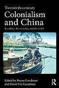 Twentieth Century Colonialism & China Localities The Everyday & The World