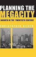 Planning the Megacity: Jakarta in the Twentieth Century