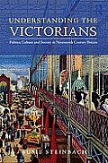 Understanding the Victorians: Politics, Culture and Society in Nineteenth-century Britain (12 Edition)