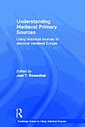 Understanding Medieval Primary Sources: Using Historical Sources to Discover Medieval Europe (Routledge Guides to Using Historical Sources)