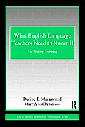 What English Language Teachers Need to Know Volume II: Facilitating Learning (ESL & Applied Linguistics Professional)