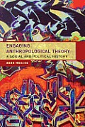 Engaging Anthropological Theory A Social & Political History