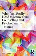 What You Really Need to Know about Counselling and Psychotherapy Training: An Essential Guide