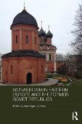 Monasticism in Eastern Europe and the Former Soviet Republics (Routledge Religion, Society and Government in Eastern Europe)
