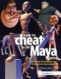 How to Cheat in Maya 2014 Tools & Techniques for Character Animation