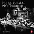 Monochromatic HDR Photography Shooting & Processing Black & White High Dynamic Range Photos